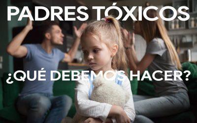 Padres Tóxicos: ¿Lo soy?